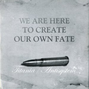 Titania & Antisystem - We are here to create our own fate (2007)
