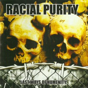 Racial Purity - Last Ways Of Humanity (2006)
