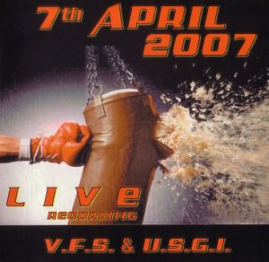 7th April 2007 - V.F.S. & U.S.G.I. - Live Recording (2007)