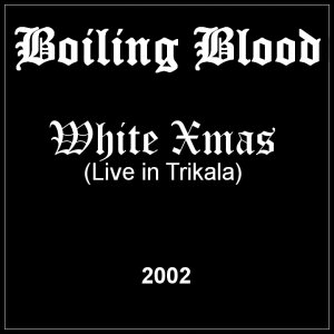 Boiling Blood - White Xmas (Live in Trikala 2002)
