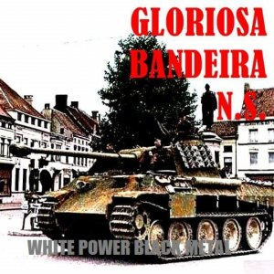 Gloriosa Bandeira NS - White Power Black Metal (2015)