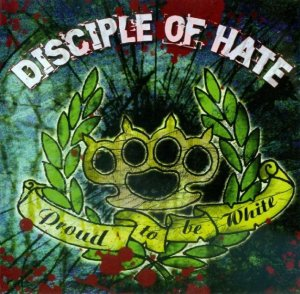 Disciple of Hate - Proud to be White (2009)