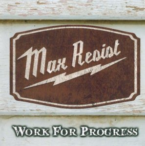 Max Resist - Work For Progress (2014)