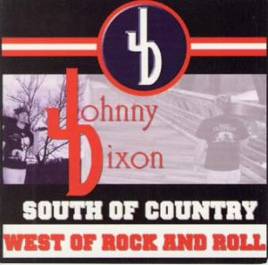 Johnny Dixon - South of Country, West of Rock & Roll (2003)