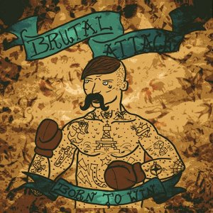 Brutal Attack - Born To Win (2015)