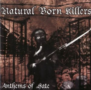 Natural Born Killers - Anthems of Hate (2006)