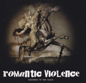 Romantic Violence - Choosers of the slain (2009)