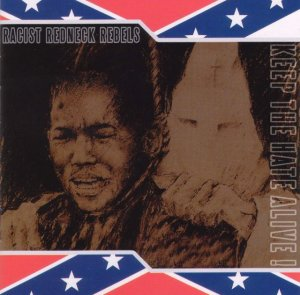 Racist Redneck Rebels - Keep the hate alive (2005)