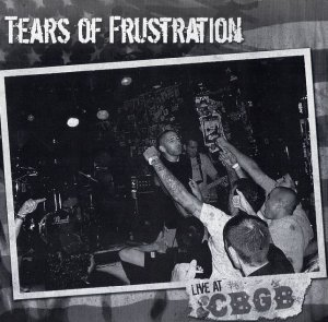 Tears Of Frustration - Live at CBGB (2010)