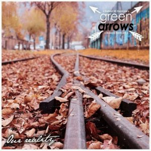 Green Arrows - Our Reality (2016)