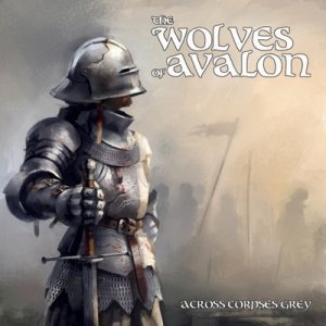 The Wolves Of Avalon - Across Corpses Grey (2016)