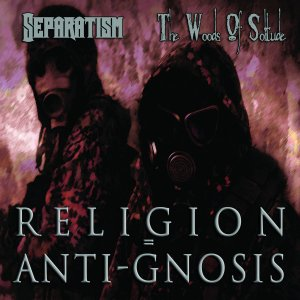 The Woods of Solitude & Separatism – Religion = Anti-Gnosis (2016)