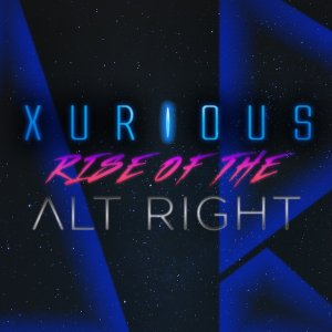 Xurious - Rise Of The Alt-Right (2016)