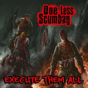 One Less Scumbag - Execute Them All (2017)