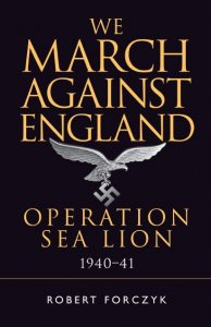 We March Against England: Operation Sea Lion 1940-1941 (Osprey General Military)