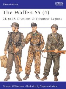 The Waffen-SS (4): 24. to 38. Divisions, & Volunteer Legions (Osprey Men-at-Arms 420)