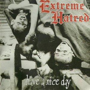 Extreme Hatred - Have a nice day (1999 / 2000) LOSSLESS