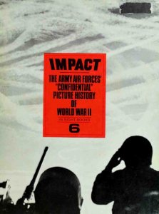 Impact: The Army Air Forces' Confidential Picture History of World War II vol. 6
