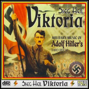 Sieg Heil Viktoria - Military Music of Adolf Hitler's Third Reich (2003) LOSSLESS