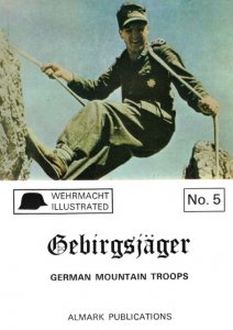 Gebirgsjager: German Mountain Troops (Wehrmacht illustrated №5)