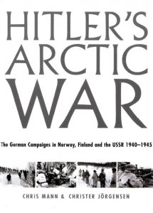 Hitler's Arctic War. The German Campaigns in Norway, Finland and USSR 1940-1945