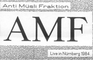 Anti Musli Fraktion (A.M.F.) - Live In Nurnberg 1984