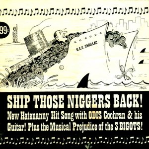 Odis Cochran & The 3 Bigots ‎- Ship Those Niggers Back! (1964)
