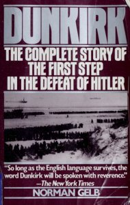 Dunkirk: The Complete Story of the First Step in the Defeat of Hitler