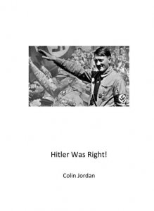 Colin Jordan - Hitler Was Right!