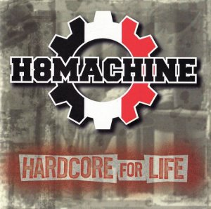 H8Machine - Hardcore For Life (2004 / 2008)