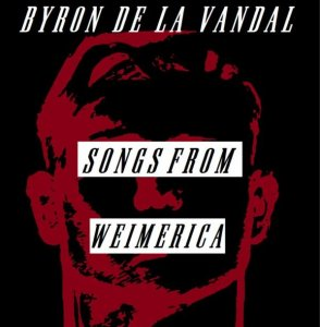 Byron de la Vandal - Songs From Weimerica (2018)