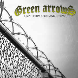Green Arrows ‎- Rising From A Burning Desease (2019)