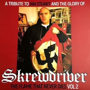 A Tribute To Ian Stuart And The Glory Of Skrewdriver: The Flame That Never Dies Vol. 2 (2019)