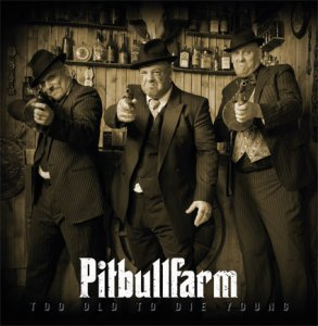 Pitbullfarm - Too Old To Die Young (2020)