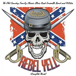 The Old Country Family Classic Blues Rock Ensemble Band and Militia - Rebell Yell (2020)